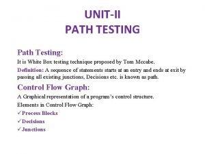 UNITII PATH TESTING Path Testing It is White