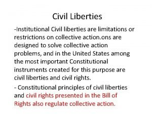 Civil Liberties Institutional Civil liberties are limitations or