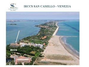 IRCCS SAN CAMILLO VENEZIA IRCCS IRCCS SAN CAMILLO