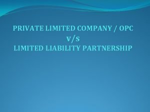 PRIVATE LIMITED COMPANY OPC vs LIMITED LIABILITY PARTNERSHIP