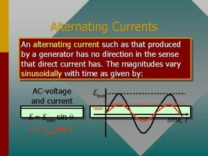 Alternating Currents An alternating current such as that