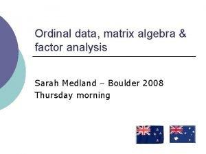 Ordinal data matrix algebra factor analysis Sarah Medland