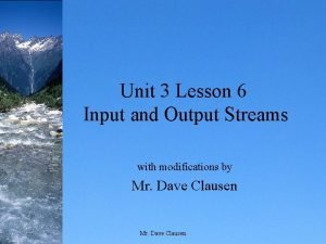 Unit 3 Lesson 6 Input and Output Streams
