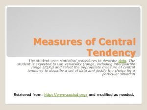 Measures of Central Tendency The student uses statistical