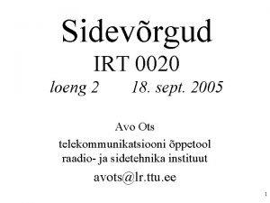 Sidevrgud IRT 0020 loeng 2 18 sept 2005
