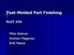 PostMolded Part Finishing PLET 370 Mike Alabran Andrew