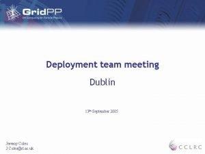 Deployment team meeting Dublin 13 th September 2005