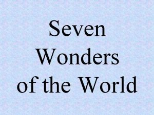 Seven Wonders of the World Seven Ancient Wonders