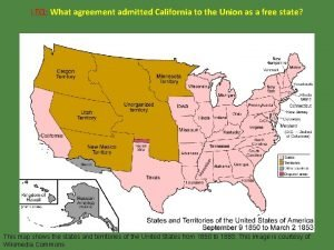LEQ What agreement admitted California to the Union