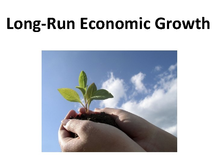 LongRun Economic Growth LongRun Economic Growth Potential GDP