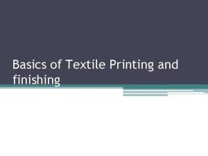 Basics of Textile Printing and finishing Textile Printing