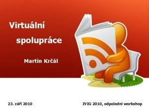 Virtuln spoluprce Martin Krl 23 z 2010 IVIG