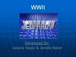 WWII Developed By Jessica Nagle Janelle Baker Jeopardy