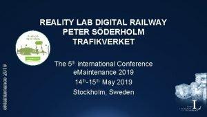 REALITY LAB DIGITAL RAILWAY PETER SDERHOLM TRAFIKVERKET Reality