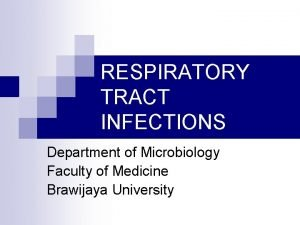 RESPIRATORY TRACT INFECTIONS Department of Microbiology Faculty of