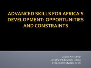 ADVANCED SKILLS FOR AFRICAS DEVELOPMENT OPPORTUNITIES AND CONSTRAINTS