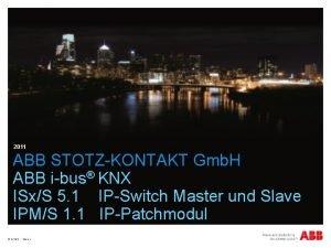 2011 ABB STOTZKONTAKT Gmb H ABB ibus KNX