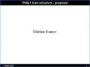 PWG 1 train structure proposal Marian Ivanov 22