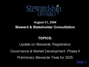 August 31 2004 Steward Stakeholder Consultation TOPICS Update