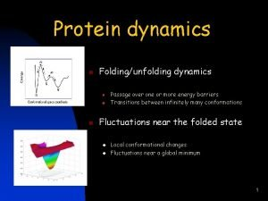 Protein dynamics n Foldingunfolding dynamics Passage over one