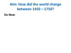 Aim How did the world change between 1450