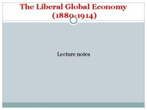 The Liberal Global Economy 1880 1914 Lecture notes