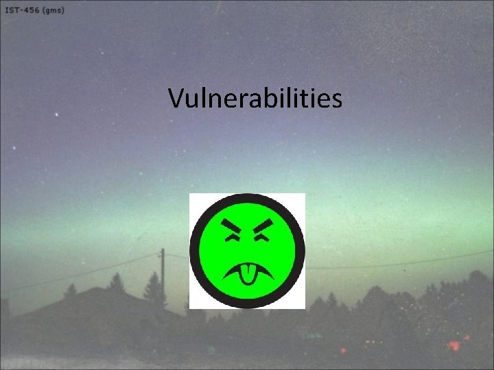 Vulnerabilities Vulnerabilities flaws in systems that allow them