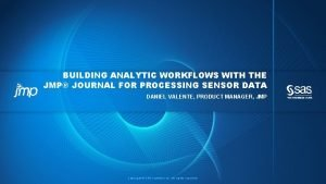 BUILDING ANALYTIC WORKFLOWS WITH THE JMP JOURNAL FOR
