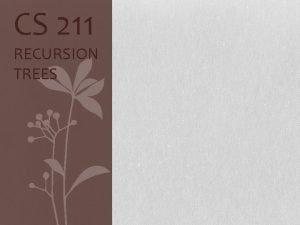 CS 211 RECURSION TREES Trees versus Linked Lists