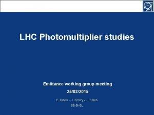 LHC Photomultiplier studies Emittance working group meeting 25022015