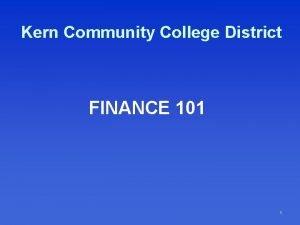 Kern Community College District FINANCE 101 1 Kern