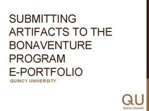SUBMITTING ARTIFACTS TO THE BONAVENTURE PROGRAM EPORTFOLIO QUINCY