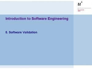 Introduction to Software Engineering 5 Software Validation ESE