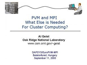 PVM and MPI What Else is Needed For