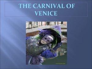 THE CARNIVAL OF VENICE The Carnival of Venice