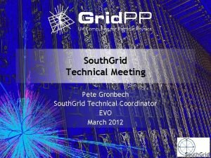 South Grid Technical Meeting Pete Gronbech South Grid
