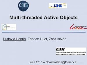 Multithreaded Active Objects Ludovic Henrio Fabrice Huet Zsolt