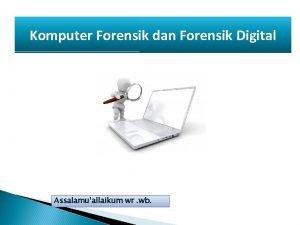 Komputer Forensik dan Forensik Digital Assalamuallaikum wr wb