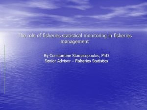 The role of fisheries statistical monitoring in fisheries