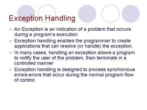 Exception Handling An Exception is an indication of
