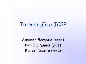 Introduo a JCSP Augusto Sampaio acas Patrcia Muniz