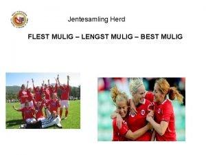 Jentesamling Herd FLEST MULIG LENGST MULIG BEST MULIG