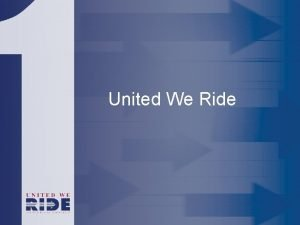 United We Ride United We Ride the vision