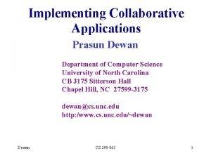 Implementing Collaborative Applications Prasun Dewan Department of Computer