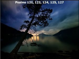 Psalms 121 122 124 125 127 The songs