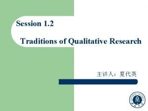 Session 1 2 Traditions of Qualitative Research Contents