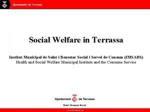 Social Welfare in Terrassa Institut Municipal de Salut