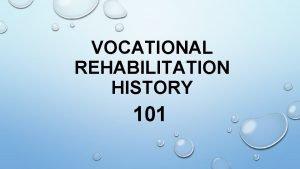 VOCATIONAL REHABILITATION HISTORY 101 Roots of Public Rehab
