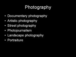 Photography Documentary photography Artistic photography Street photography Photojournalism