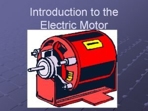 Introduction to the Electric Motor Electric Motors are